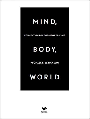 AU Press / UBC Press - Mind, Body, World: Foundations of Cognitive Science